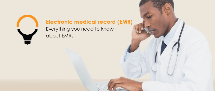 Everything you need to know about electronic medical records (EMRs)