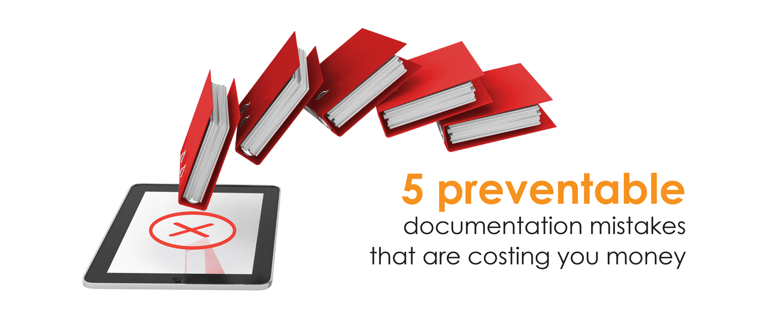 5 preventable documentation mistakes that are costing you money
