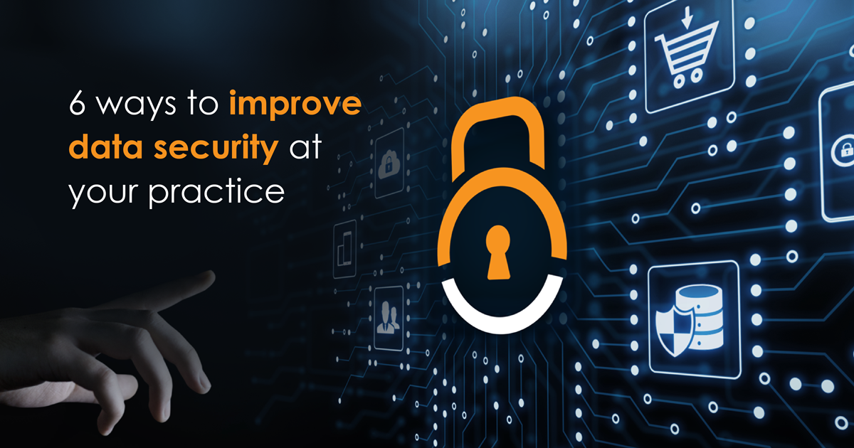 6 ways to improve healthcare data security @ your practice
