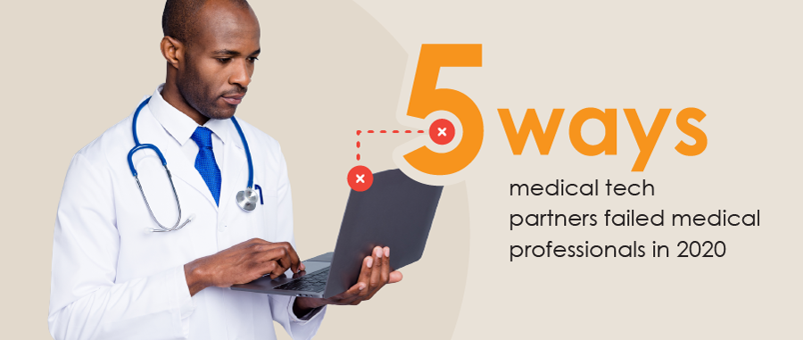 5 ways medical tech partners failed medical professionals in 2020